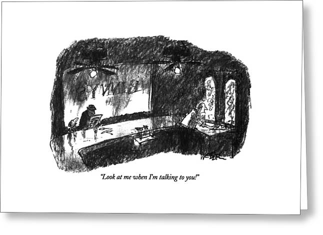Look At Me When I'm Talking To You! Greeting Card by Robert Weber