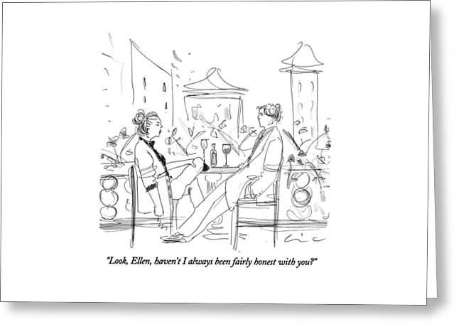 Look, Ellen, Haven't I Always Been Fairly Honest Greeting Card