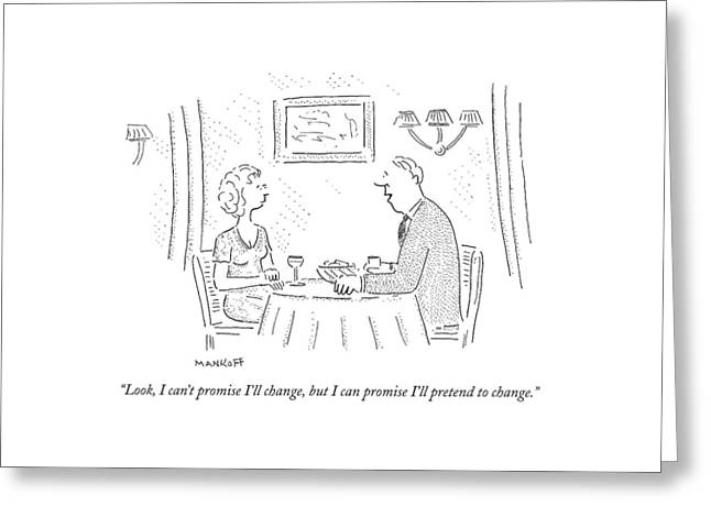 Look, I Can't Promise I'll Change, But Greeting Card by Robert Mankoff