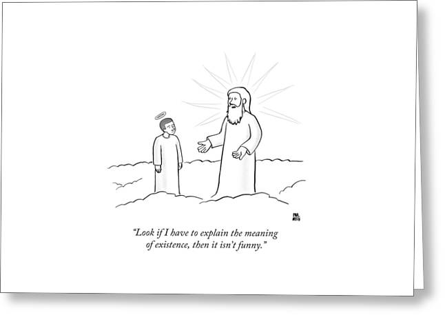 Look If I Have To Explain The Meaning Greeting Card by Paul Noth