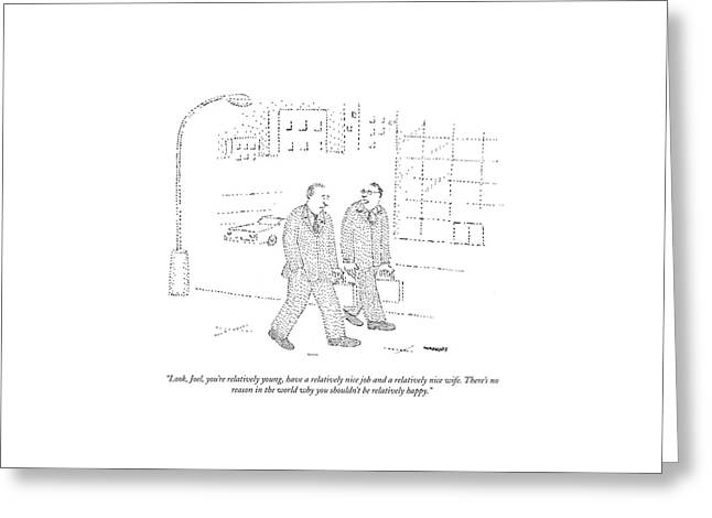 Look, Joel, You're Relatively Young Greeting Card by Robert Mankoff