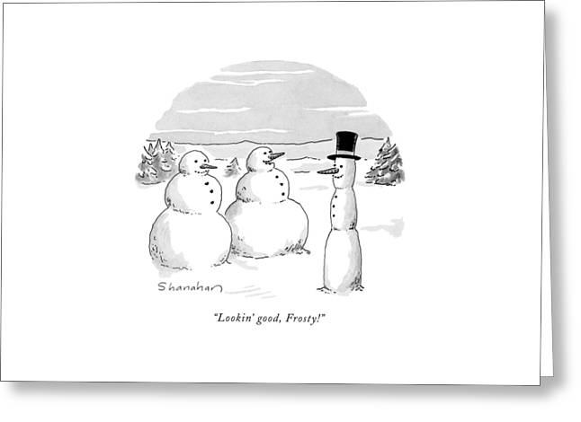 Lookin' Good Greeting Card by Danny Shanahan