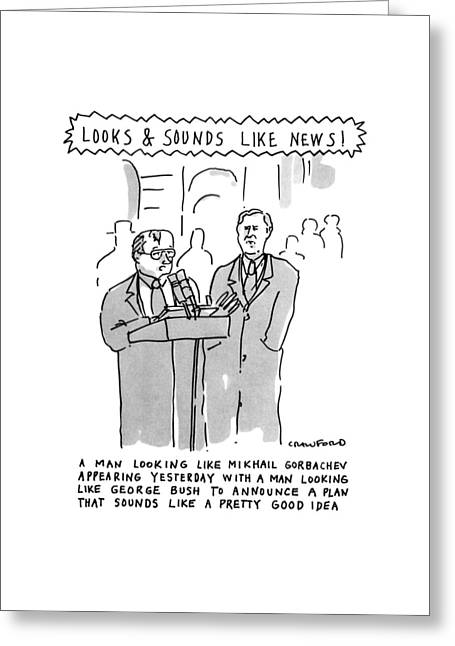 Looks & Sounds Like News! Greeting Card by Michael Crawford