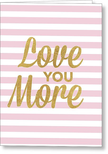 Love You More Greeting Card by South Social Studio