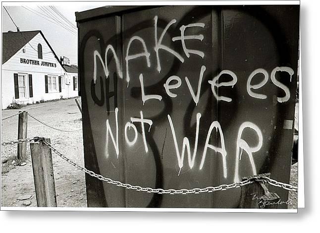 Make Levees Not War Greeting Card by PushPullArts Inc