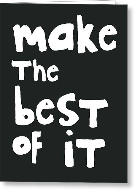 Make The Best Of It- Black And White Greeting Card by Linda Woods