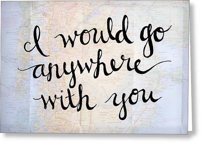 Map Art - I Would Go Anywhere With You Greeting Card