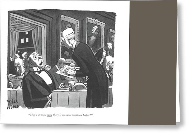 May I Inquire Why There Is No More Ch�teau La?te? Greeting Card by Peter Arno