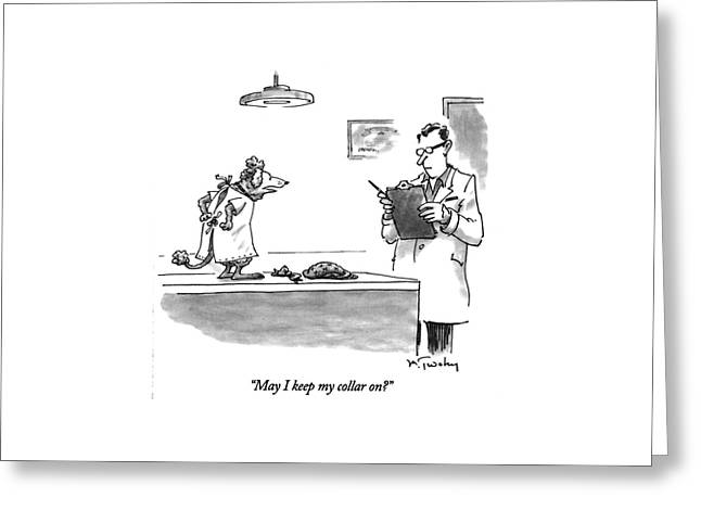 May I Keep My Collar On? Greeting Card by Mike Twohy