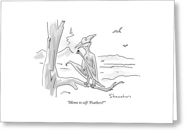 Memo To Self: 'feathers?' Greeting Card by Danny Shanahan