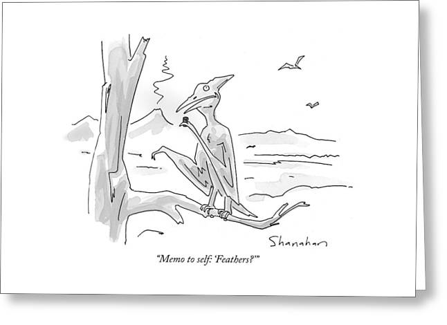 Memo To Self: 'feathers?' Greeting Card