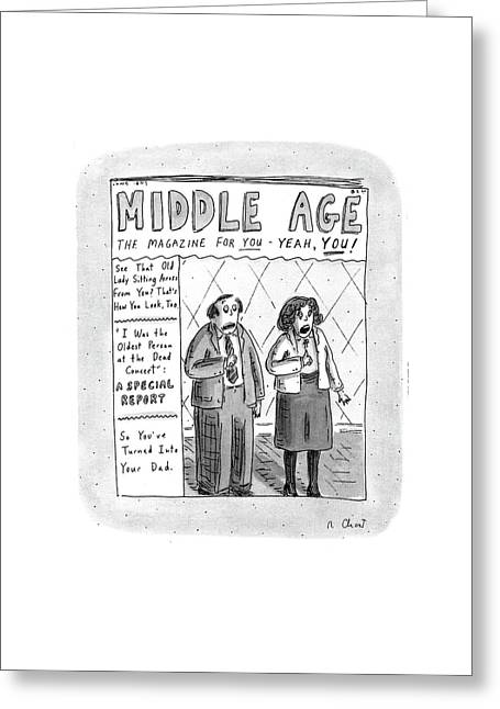 Middle Age The Magazine For You - Yeah Greeting Card by Roz Chast
