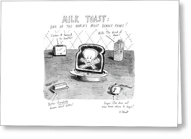 Milk Toast One Of The World's Most Deadly Foods! Greeting Card