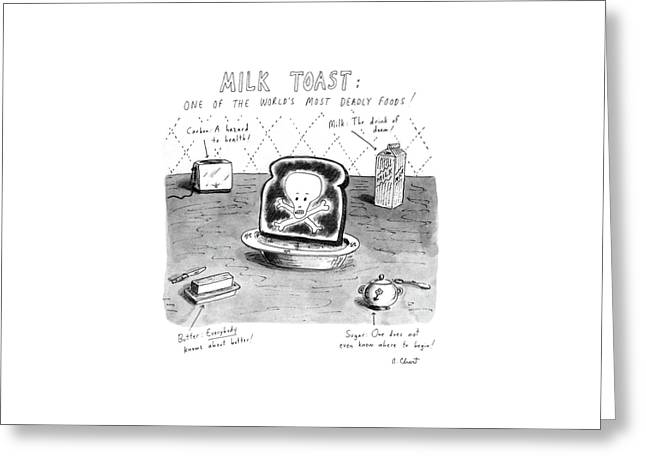 Milk Toast One Of The World's Most Deadly Foods! Greeting Card by Roz Chast