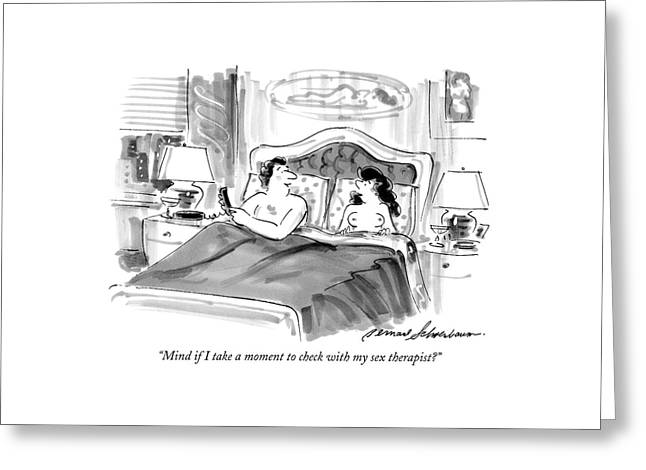 Mind If I Take A Moment To Check With My Sex Greeting Card by Bernard Schoenbaum