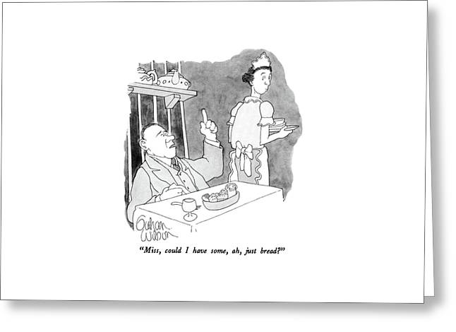 Miss, Could I Have Some, Ah, Just Bread? Greeting Card by Gahan Wilson