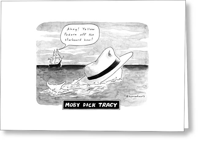 Moby Dick Tracy Ahoy!  Yellow Fedora Greeting Card by Danny Shanahan