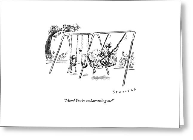 Mom! You're Embarrassing Me! Greeting Card by Trevor Spaulding