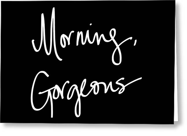 Morning Gorgeous Greeting Card