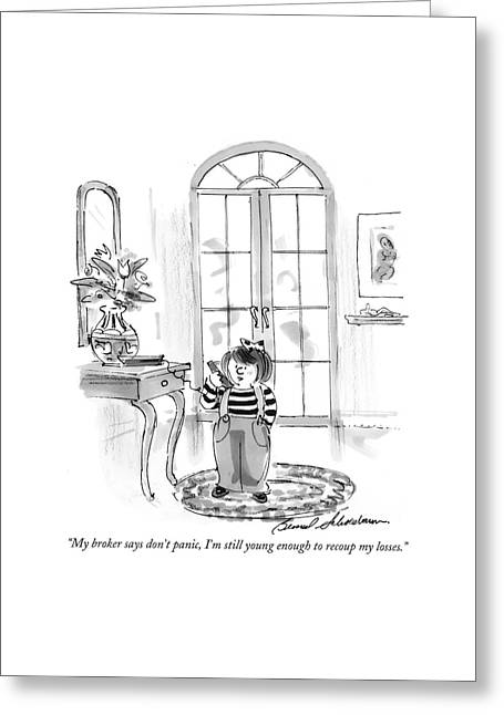 My Broker Says Don't Panic Greeting Card by Bernard Schoenbaum