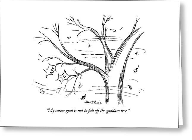 My Career Goal Is Not To Fall Off The Goddam Tree Greeting Card