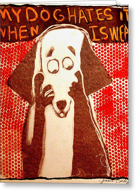 My Dog Hates It When I Swear Greeting Card by Jennie Cooley