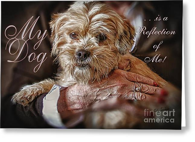 Greeting Card featuring the digital art My Dog Is A Reflection Of Me by Kathy Tarochione