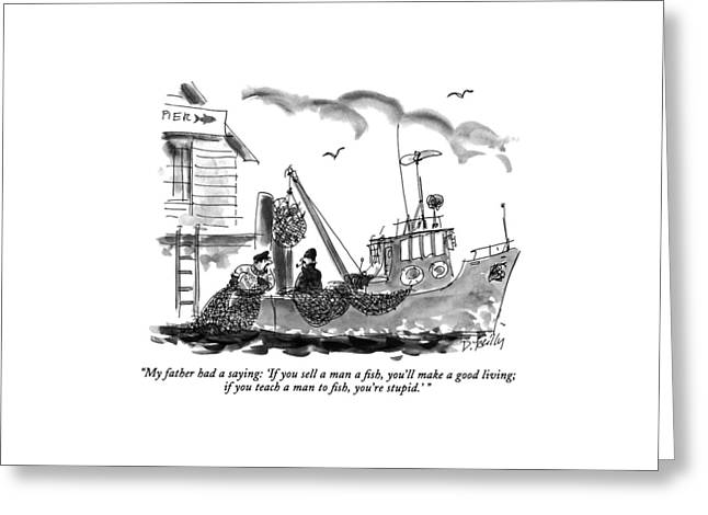 My Father Had A Saying: 'if You Sell A Man A Fish Greeting Card by Donald Reilly