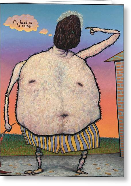 My Head Is A Raisin. Greeting Card by James W Johnson