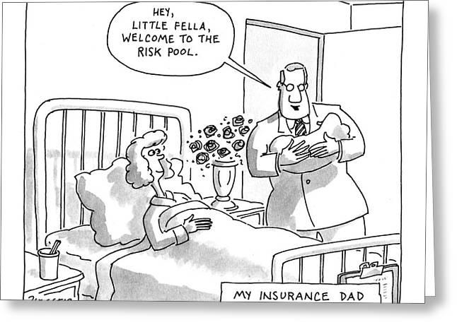 My Insurance Dad Greeting Card by Jack Ziegler