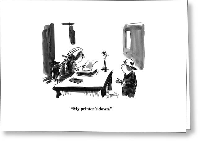 My Printer's Down Greeting Card by Donald Reilly