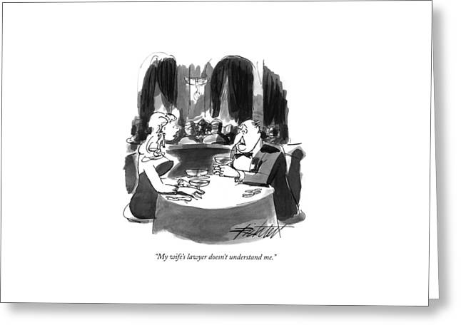 My Wife's Lawyer Doesn't Understand Me Greeting Card by Mischa Richter