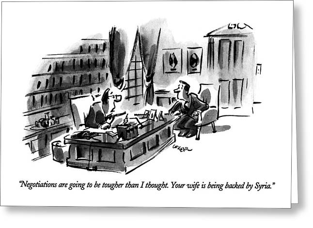 Negotiations Are Going To Be Tougher Than Greeting Card by Lee Lorenz
