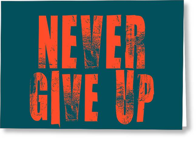 Never Give Up Greeting Card by Brandon Addis