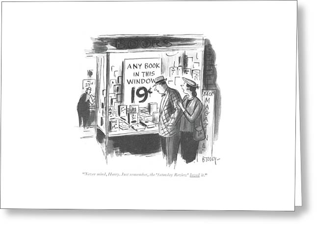 Never Mind, Harry. Just Remember, The 'saturday Greeting Card by Barney Tobey