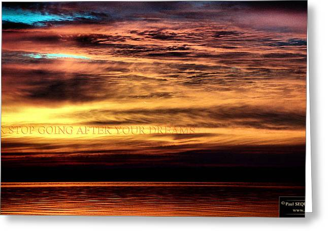 Never Stop Going After Your Dreams Greeting Card by Paul SEQUENCE Ferguson             sequence dot net