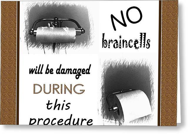 No Braincells Will Be Damaged Greeting Card by Barbara Griffin