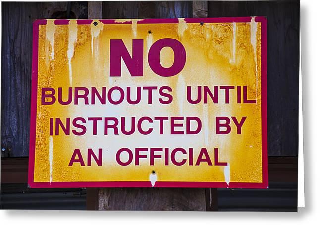No Burnouts Sign Greeting Card by Garry Gay