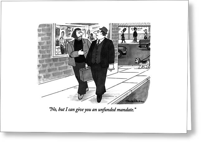 No, But I Can Give You An Unfunded Mandate Greeting Card by J.B. Handelsman
