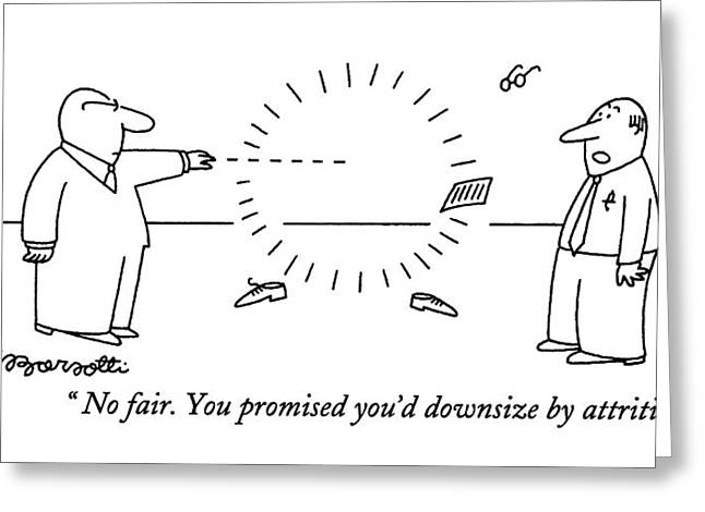 No Fair. You Promised You'd Downsize By Attrition Greeting Card by Charles Barsotti