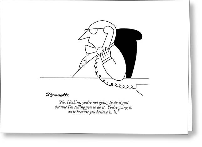 No, Hoskins, You're Not Going Greeting Card by Charles Barsotti