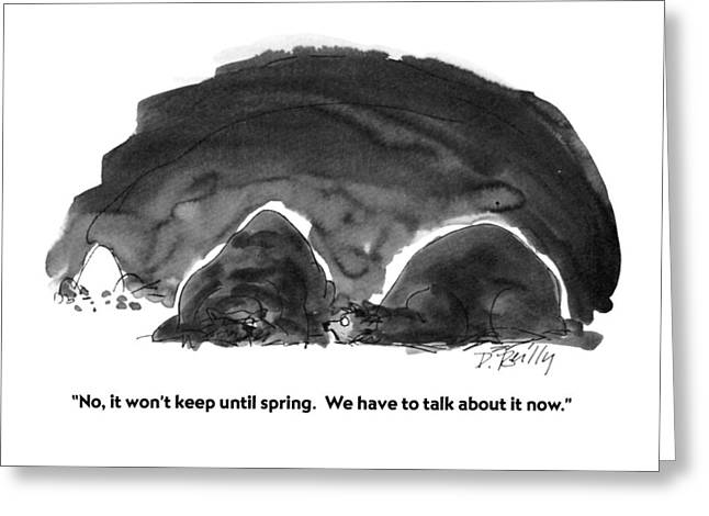 No, It Won't Keep Until Spring.  We Have To Talk Greeting Card