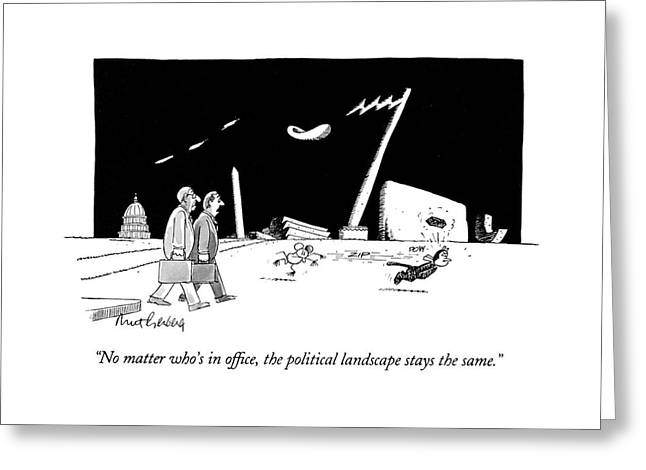 No Matter Who's In Office Greeting Card