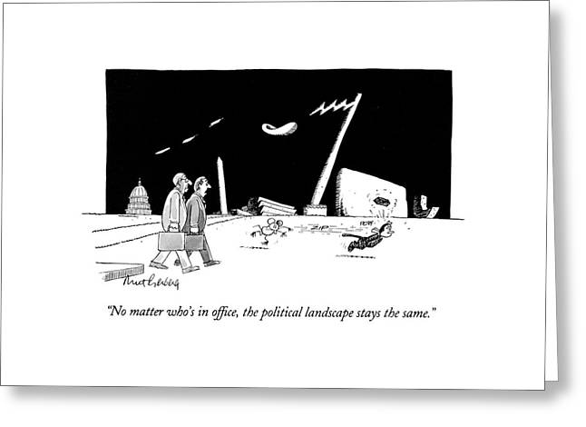 No Matter Who's In Office Greeting Card by Mort Gerberg