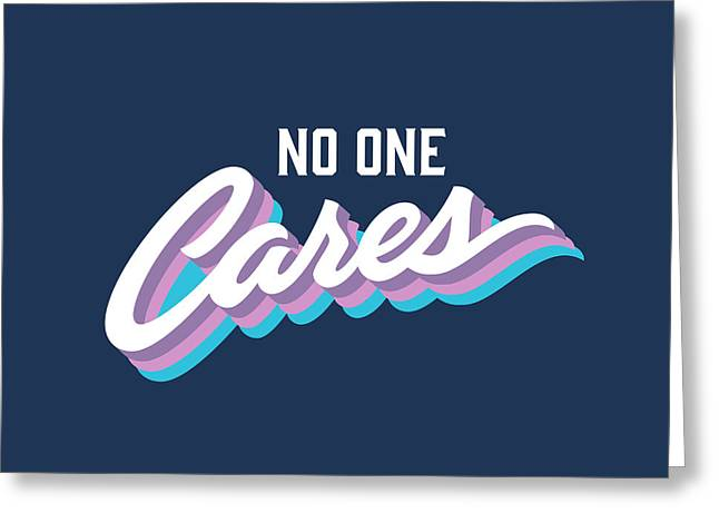 No One Cares Brush Lettered Funny Greeting Card