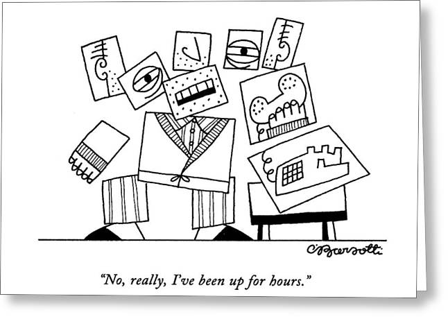 No, Really, I've Been Up For Hours Greeting Card by Charles Barsotti