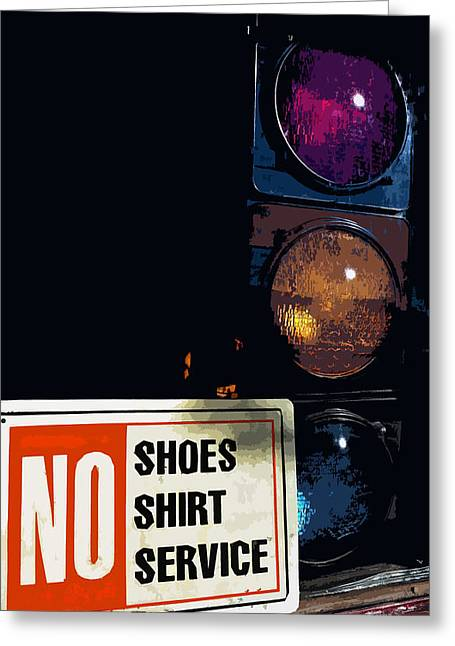 No Shoes No Shirt No Service Greeting Card by Bill Owen