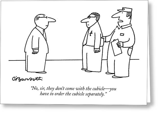 No, Sir, They Don't Come With The Cubicle - Greeting Card by Charles Barsotti