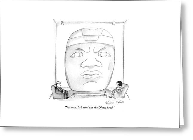 Norman, Let's Lend Out The Olmec Head Greeting Card by Victoria Roberts