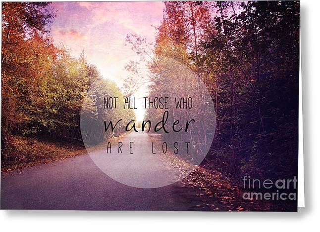 Not All Those Who Wander Are Lost Greeting Card by Sylvia Cook